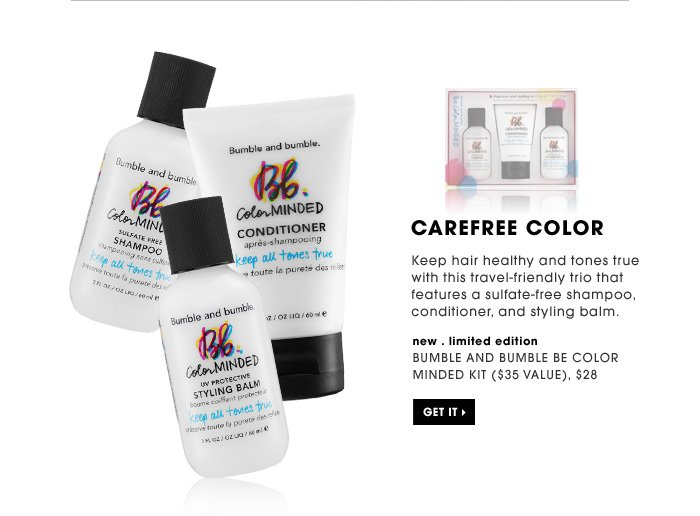 Carefree Color. Keep hair healthy and tones true with this travel-friendly trio that features a sulfate-free shampoo, conditioner, and styling balm. Get it. new . limited edition. Bumble and bumble Be Color Minded Kit ($35 Value), $28