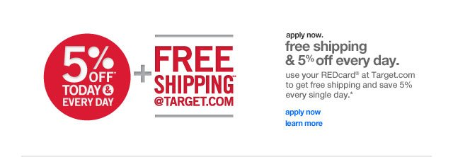 Apply now. Free shipping & 5% off every day.