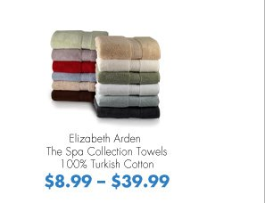 Elizabeth Arden The Spa Collection Towels 100% Turkish Cotton $8.99-$39.99