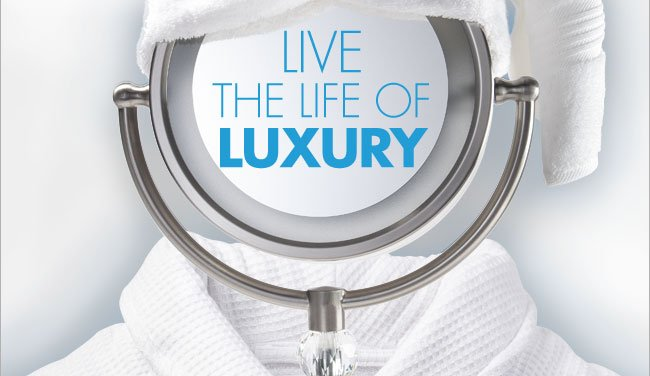 LIVE THE LIFE OF LUXURY