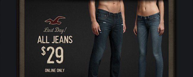Last Day! ALL JEANS $29 ONLINE ONLY