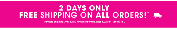 2 Days Only - Free Shipping on All Orders