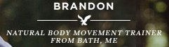 Brandon | Natural Body Movement Trainer From Bath, ME