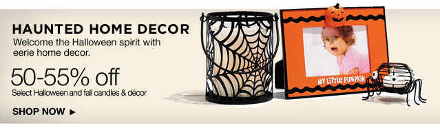 Haunted Home Decor Welcome the Halloween spirit with eerie home decor.  50-55% off All Halloween and fall candles & decor. Shop Now.