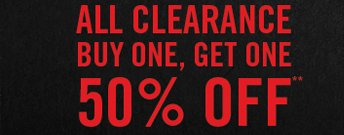 ALL CLEARANCE BUY ONE, GET ONE 50% OFF**