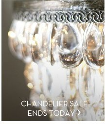 CHANDELIER SALE ENDS TODAY