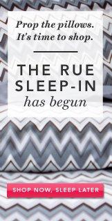 The Rue Sleep-In Has Begun. Shop Now.