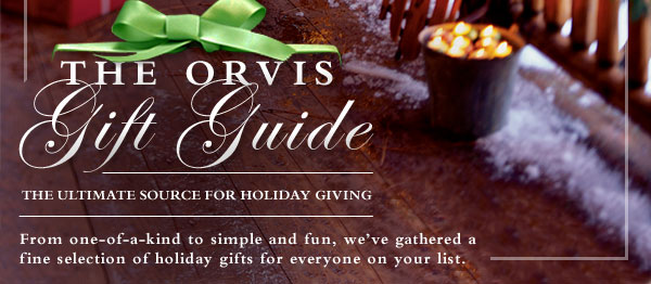 The Orvis Gift Guide - THe ultimate source for holiday giving. From one-of-a-kind ti simple and fun, we've gathered a fine selection of holiday gifts for everyone on your list.