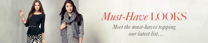 Must–Have Looks Met the must–haves topping our latest lists...