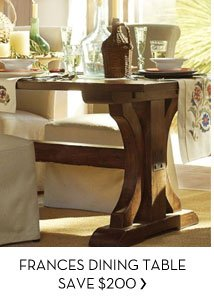 FRANCES DINING TABLE - SAVE $200