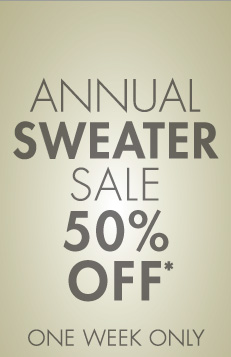 ANNUAL SWEATER SALE 50% OFF* ONE WEEK ONLY (*PROMOTION ENDS 10.31.12 AT 11:59 PM/PT. CANNOT BE COMBINED WITH ANY OTHER OFFER. NOT VALID ON PREVIOUS PURCHASES.)