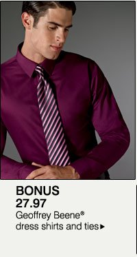 BONUS 27.97 Geoffrey Beene® dress shirts and ties.