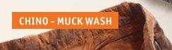 CHINO-MUCK WASH