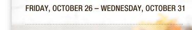 Friday, October 26 - Wednesday, October 31