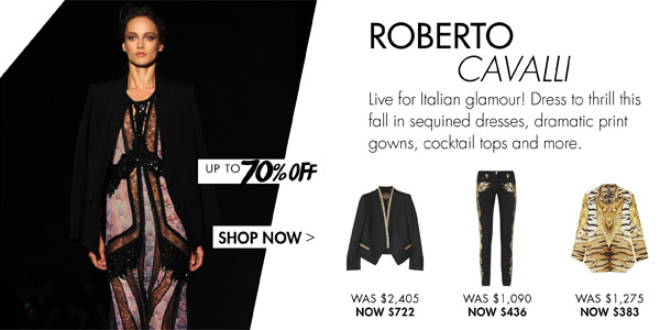 Roberto Cavalli UP TO 70% OFF SHOP NOW >
