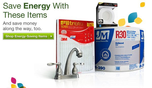 Save Energy With These Items. And save money along the way, too. Shop Energy-Saving Items »