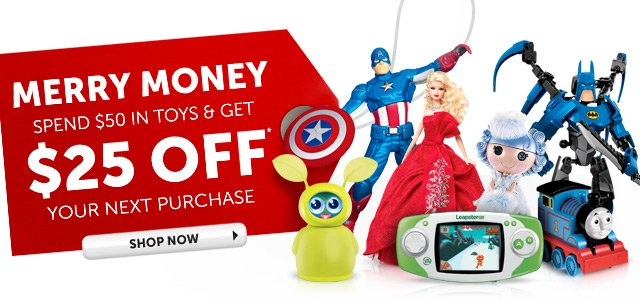 Merry Money Spend $50 in Toys & Get $25 OFF* Your Next Purchase - Shop Now