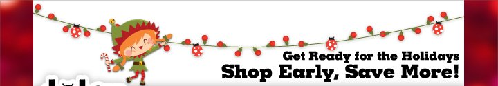 Get Ready for the Holidays - Shop Early, Save More!