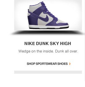 NIKE DUNK SKY HIGH | Wedge on the inside. Dunk all over. | Shop Sportswear Shoes