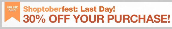 ONLINE ONLY - SHOPTOBERFEST: LAST DAY! 30% OFF YOUR PURCHASE