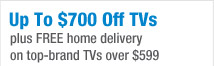 Up to $700 Off TVs | plus FREE home delivery on top-brand TVs over $599
