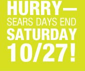Hurry - Sears days end Saturday 10/27!