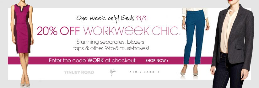 One week only! Ends 11/1. 20% OFF WORKWEEK CHIC. Enter the code WORK at checkout. SHOP NOW
