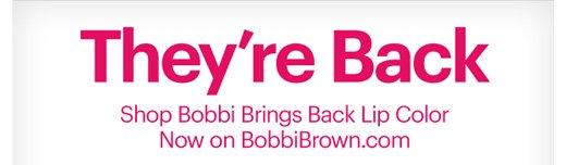 THEY'RE BACK Shop Bobbi Brings Back Lip Color Now on BobbiBrown.com