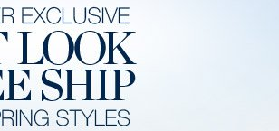 FIRST LOOK & FREE SHIP ON NEW SPRING STYLES