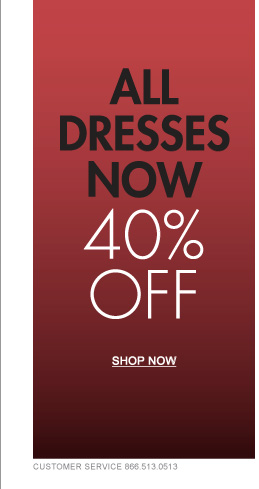 ALL DRESSES NOW 40% OFF - SHOP NOW