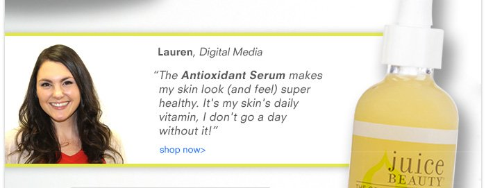 "Lauren - ""The Antioxidant Serum makes my skin look (and feel) super healthy..."""