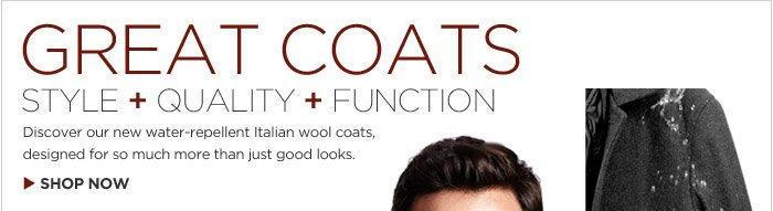 Great Coats | Style + Quality + Function | Discover our new water-repellent Italian wool coats, designed for so much more than just good looks. Shop now