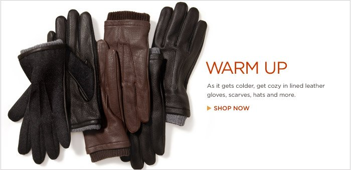 Warm Up |  As it gets colder, get cozy in lined leather gloves, scarves, hats and more. Shop now