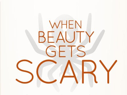 When Beauty Gets Scary In honor of Halloween, we give you our guide to the world's weirdest beauty procedures and products. READ MORE