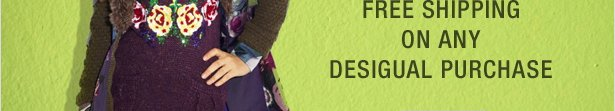 FREE SHIPPING ON ANY DESIGUAL PURCHASE