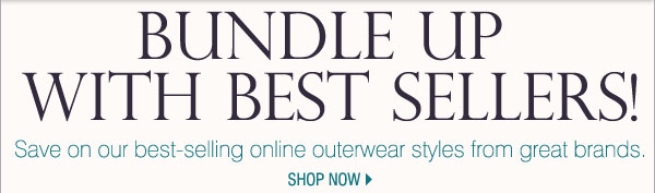 Bundle Up with Best Sellers! Save on our best-selling online outerwear styles from great brands. Shop now.