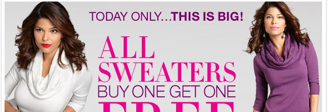 Today Only! ALL Sweaters: Buy One Get One FREE! Shop Now
