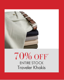 70% OFF* ENTIRE STOCK Traveler Khakis