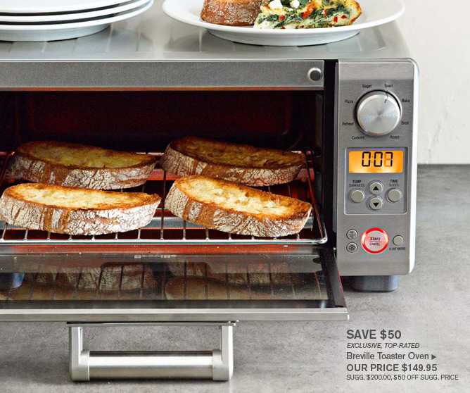 SAVE $50 EXCLUSIVE, TOP-RATED Breville Toaster Oven - OUR PRICE $149.95 SUGG. $200.00, $50 OFF SUGG. PRICE