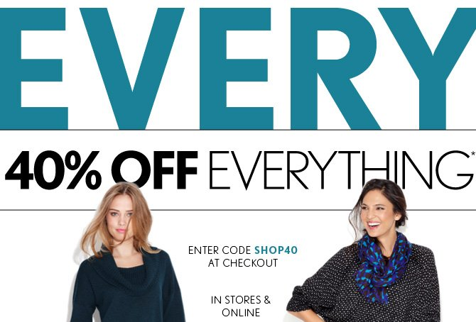 40% OFF EVERYTHING* ENTER CODE SHOP40 AT CHECKOUT IN STORES & ONLINE