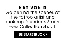 Kat Von D | Go behind the scenes at the tattoo artist and makeup founder's Starry Eyes Collection shoot. | Be starstruck