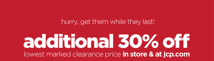 hurry, get them while they last!  additional 30% off lowest marked clearance price in store & at jcp.com