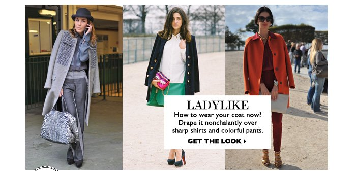LADYLIKE – How to wear your coat now? Drape it nonchalantly over sharp shirts and colorful pants.   GET THE LOOK