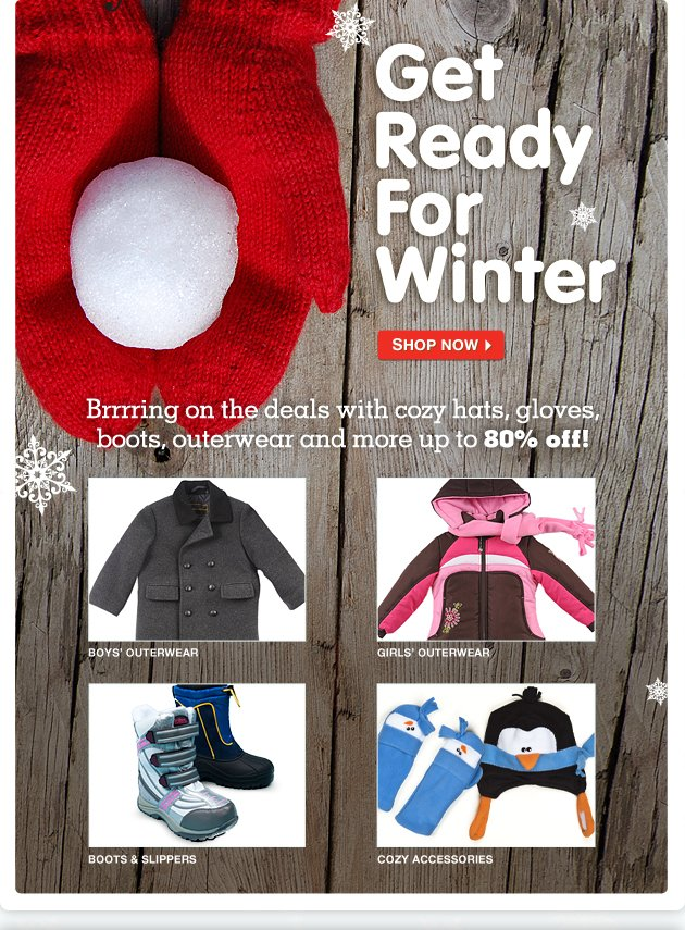 Get Ready For Winter - Brrrring on the deals with cozy hats, gloves, boots, outerwear and more up to 80% off!