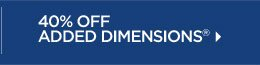 40% Off Added Dimensions: Friends & Family Sale