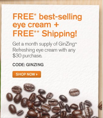 FREE best selling eye cream plus FREE shipping Get a month supply GinZing Refreshing eye cream with any 30 dollars purchase CODE GINZING SHOP NOW