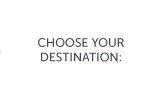 Choose Your Destination