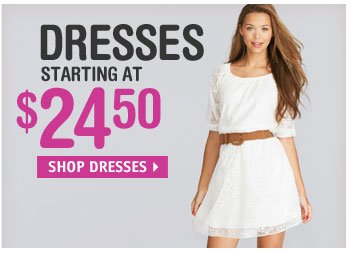 DRESSES STARTING AT  $24.50