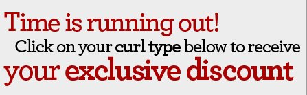 Time is running out! Click on your curl type below to receive your exclusive coupon