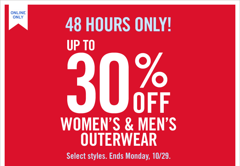 ONLINE ONLY | 48 HOURS ONLY! UP TO 30% OFF WOMEN'S & MEN'S OUTERWEAR